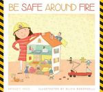 Be Safe Around Fire - Bridget Heos