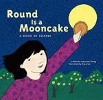 Round Is a Mooncake : A Book of Shapes - Roseanne Thong