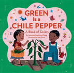 Green Is a Chile Pepper : A Book of Colors - Roseanne Greenfield Thong
