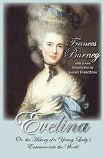 Evelina : Or, the History of a Young Lady's Entrance into the World - Frances Burney