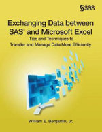 Exchanging Data Between SAS and Microsoft Excel : Tips and Techniques to Transfer and Manage Data More Efficiently - William E Benjamin