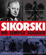 Sikorski: No Simple Soldier : A Visual History of World War II's Unsung Allied Leader - Stefan Starba Baluk