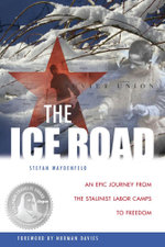 The Ice Road : An Epic Journey from the Stalinist Labor Camps to Freedom - Stefan Waydenfeld