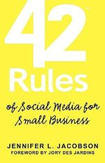 42 Rules of Social Media for Small Business : A Modern Survival Guide That Answers the Question