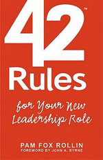 42 Rules for Your New Leadership Role : The Manual They Didn't Hand You When You Made VP, Director, or Manager - Pam Fox Rollin