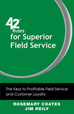 42 Rules for Superior Field Service : The Keys to Profitable Field Service and Customer Loyalty - Rosemary Coates