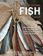 The River Cottage Fish Book : The Definitive Guide to Sourcing and Cooking Sustainable Fish and Shellfish - Hugh Fearnley-Whittingstall