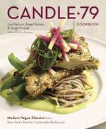 Candle 79 Cookbook : Modern Vegan Classics from New York's Premier Sustainable Restaurant - Joy Pierson