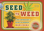 Seed to Weed : A Pot Enthusiast's Guide to Growing Marijuana for Medicinal Purposes Only - Chris Stone