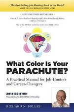 What Color Is Your Parachute? 2013 : A Practical Manual for Job-Hunters and Career-Changers - Richard N Bolles
