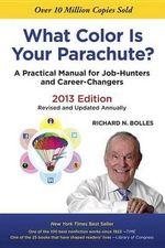 What Colour is Your Parachute 2013 : A Practical Manual for Job-hunters and Career-changers - Richard N. Bolles