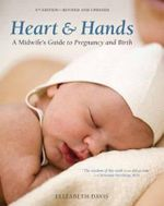 Heart and Hands : A Midwife's Guide to Pregnancy and Birth - Elizabeth Davis
