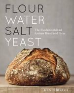 Flour Water Salt Yeast : The Fundamentals of Artisan Bread and Pizza - Ken Forkish