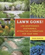 Lawn Gone! : Low Maintenance, Sustainable, Attractive Alternatives for Your Yard - Pam Penick