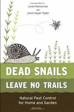 Dead Snails Leave No Trails : Natural Pest Control for Home and Garden - Loren Nancarrow