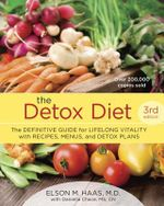 The Detox Diet : The Definitive Guide for Lifelong Vitality with Recipes, Menus, and Detox Plans - Elson M. Haas