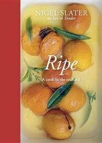 Ripe : A Cook in the Orchard - Nigel Slater