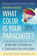 What Color is Your Parachute? 2014 : A Practical Manual for Job-Hunters and Career-Changers - Richard N. Bolles
