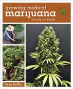 Growing Medical Marijuana : Securely, Legally, and Profitably - Dave DeWitt