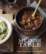 My Irish Table : Recipes from the Homeland and Restaurant Eve - Cathal Armstrong