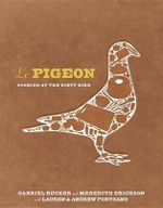 Le Pigeon : Cooking at the Dirty Bird - Gabriel Rucker