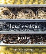 Flour + Water : Pasta - Thomas McNaughton
