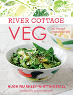 River Cottage Veg : 200 Inspired Vegetable Recipes - Hugh Fearnley-Whittingstall