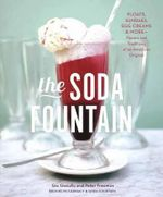 The Soda Fountain : Floats, Sundaes, Egg Creams and More-Stories and Flavors of an American Original - Gia Giasullo