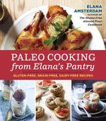 Paleo Cooking from Elana's Pantry : Gluten-Free, Grain-Free, High-Protein Recipes - Elana Amsterdam