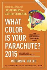 What Color is Your Parachute? 2015 : A Practical Manual for Job-hunters and Career-changers - Richard N. Bolles