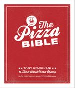The Pizza Bible : Everything You Need to Know to Make Napoletano to New York Style, Deep Dish and Wood-Fired, Thin Crust, Stuffed Crust, Cornmeal Crust, and More - Tony Gemignani
