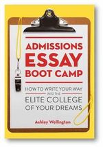 Admissions Essay Boot Camp : How to Write Your Way into the Elite College of Your Dreams - Ashley Wellington