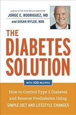 The Diabetes Solution : How to Conquer Type 2 Diabetes and Reverse Prediabetes Using Simple Diet and Lifestyle Changes - Featuring the Latest Medical Science! - Jorge E. Rodriguez