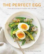 The Perfect Egg : A Fresh Take on Recipes for Morning, Noon, and Night - Teri Lyn Fisher