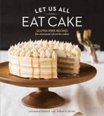 Let Us All Eat Cake : Gluten-Free Recipes for Everyone's Favorite Cakes - Catherine Ruehle