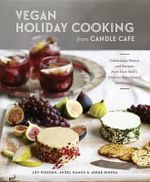 Vegan Holiday Cooking from Candle Cafe : Celebratory Menus and Recipes from New York's Finest Vegan Restaurants - Joy Pierson