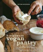 The Homemade Vegan Pantry : The Art of Making Your Own Staples - Miyoko Mishimoto Schinner