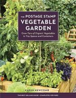 The Postage Stamp Vegetable Garden : Grow Tons of Organic Vegetables in Tiny Spaces and Containers - Karen Newcomb