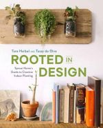 Rooted in Design : Sprout Home's Guide to Creative Indoor Planting - Tara Heibel