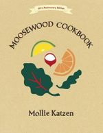The Moosewood Cookbook : 40th Anniversary Edition - Mollie Katzen