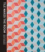 Tile Makes the Room : Good Design from Heath Ceramics - Robin Petravic