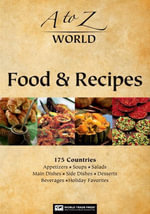 A to Z World Food & Recipes : 175 Countries: Appetizers, Soups, Salads, Main Dishes, Side Dishes, Desserts, Beverages and Holiday Favorites