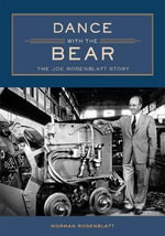 Dance with the Bear : The Joe Rosenblatt Story - Norman Rosenblatt
