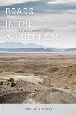 Roads in the Wilderness : Conflict in Canyon Country - Jedediah S. Rogers