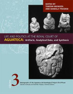 Life and Politics at the Royal Court of Aguateca : Artifacts, Analytical Data, and Synthesis