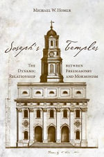 Joseph's Temples : The Dynamic Relationship Between Freemasonry and Mormonism - Michael W Homer