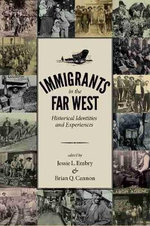 Immigrants in the Far West : Historical Identities and Experiences - Jessie L Embry