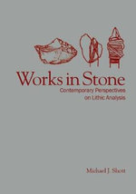 Works in Stone : Contemporary Perspectives on Lithic Analysis