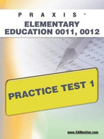 Praxis Elementary Education 0011, 0012 Practice Test 1 : Praxis - Sharon Wynne