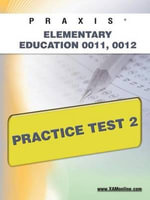 Praxis Elementary Education 0011, 0012 Practice Test 2 : Praxis - Sharon Wynne